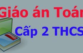 Download giáo án Toán cấp 2 (trung học cơ sở) lớp 6, 7, 8, 9