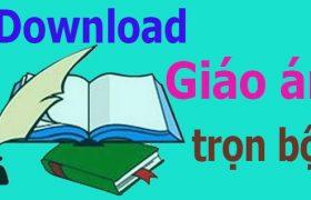 Download trọn bộ Giáo án các cấp từ lớp 1 - 12