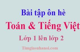 Bài tập ôn hè lớp 1 lên lớp 2 Toán và Tiếng Việt