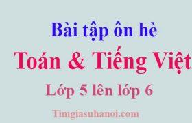 Bài tập ôn hè lớp 5 lên lớp 6 Toán và Tiếng Việt