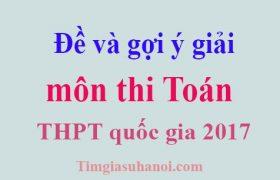 Đề và gợi ý môn thi Toán kỳ thi THPT quốc gia 2017