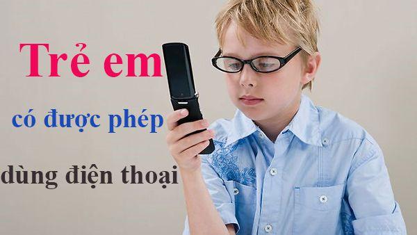 Trẻ em được phép dùng điện thoại trong bao lâu?