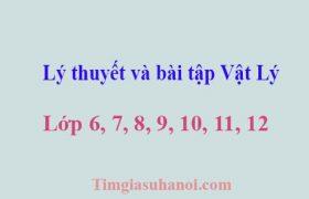 Trọn bộ lý thuyết và bài tập Vật Lý lớp 6, 7, 8, 9, 10, 11, 12