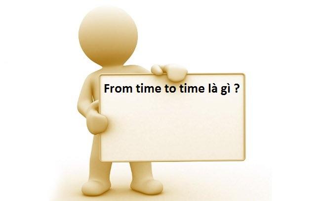 From time to time là gì ?